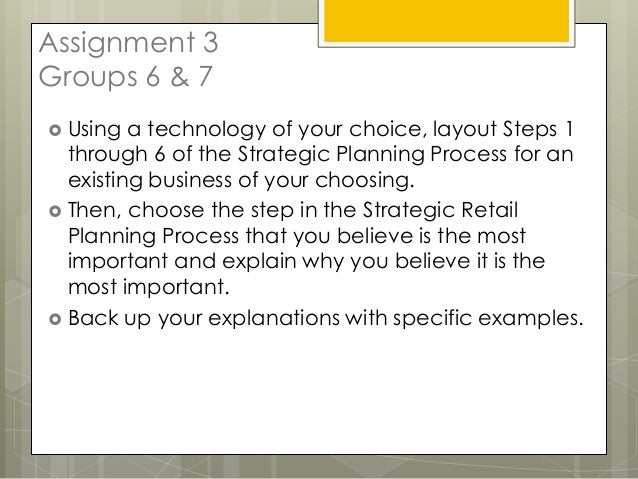 Assignment 3Groups 6 & 7 Using  a technology of your choice, layout Steps 1  through 6 of the Strategic Planning Process ...