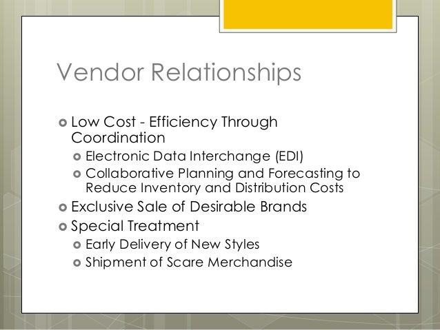 Vendor Relationships Low    Cost - Efficiency Through Coordination     Electronic Data Interchange (EDI)     Collaborat...