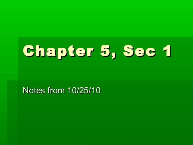 Chapter 5, Sec 1Chapter 5, Sec 1 Notes from 10/25/10Notes from 10/25/10