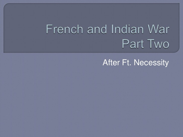 French and Indian War Part Two<br />After Ft. Necessity<br />