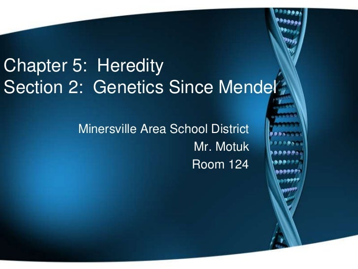 Chapter 5:  HereditySection 2:  Genetics Since Mendel<br />Minersville Area School District<br />Mr. Motuk<br />Room 124<b...