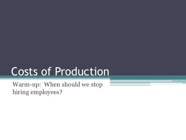 Costs of Production Warm-up: When should we stop hiring employees?
