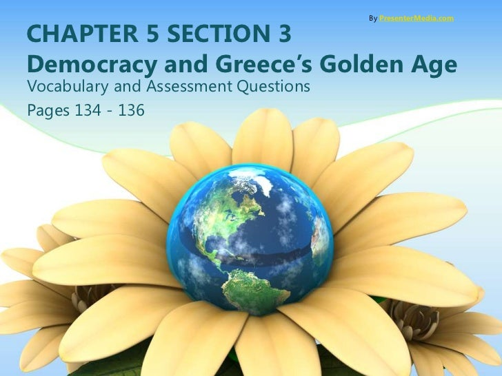 By PresenterMedia.comCHAPTER 5 SECTION 3Democracy and Greece's Golden AgeVocabulary and Assessment QuestionsPages 134 - 136