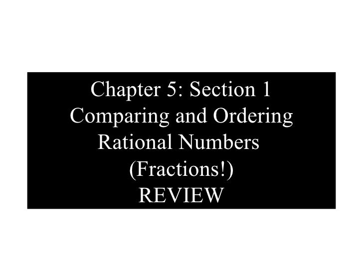 Chapter 5: Section 1 Comparing and Ordering Rational Numbers  (Fractions!) REVIEW