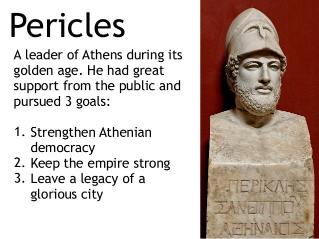 athenian leader pericles the great essay Pericles, the ruler of athens and military leader at the time said, reward both of those who have fallen and their survivors and where the rewards for merit are greatest, there are found the best citizens (wiesner, 60.