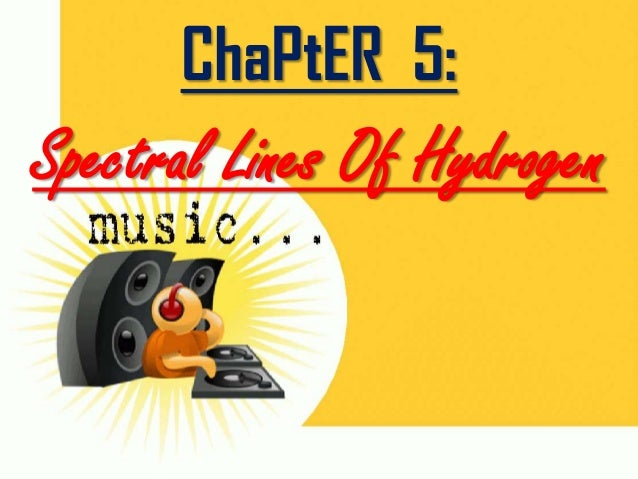 ChaPtER 5:  Spectral Lines Of Hydrogen