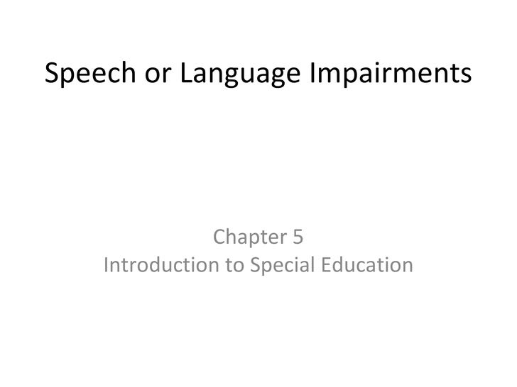 Speech or Language Impairments Chapter 5 Introduction to Special Education