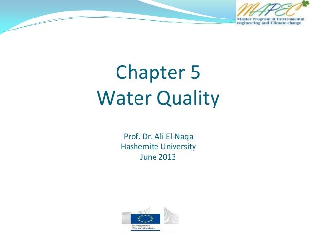 Chapter 5 Water Quality Prof. Dr. Ali El-Naqa Hashemite University June 2013