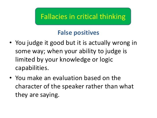 How can logical fallacies get in the way of critical thinking