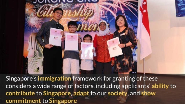 Singapore's immigration framework for granting of these considers a wide range of factors, including applicants' ability t...