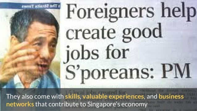 They also come with skills, valuable experiences, and business networks that contribute to Singapore's economy