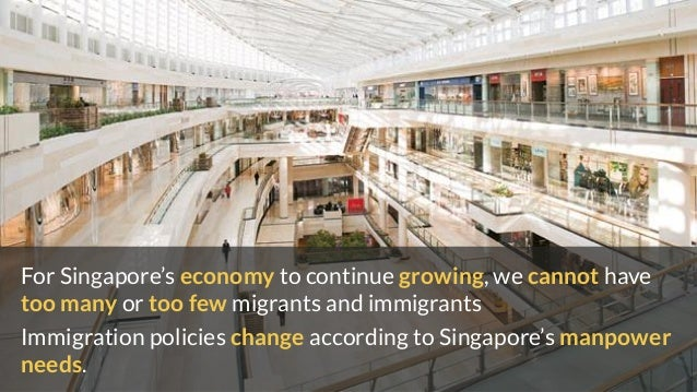 For Singapore's economy to continue growing, we cannot have too many or too few migrants and immigrants Immigration polici...
