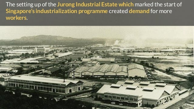 The setting up of the Jurong Industrial Estate which marked the start of Singapore's industrialization programme created d...