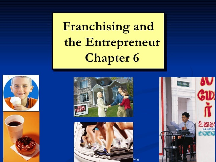 Franchising and the Entrepreneur Chapter 6 Chapter 6: Franchising