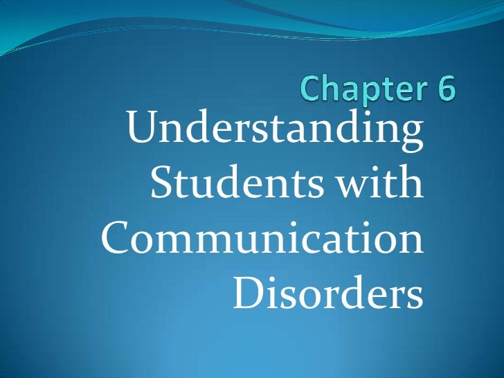 Chapter 6<br />Understanding  Students with Communication Disorders<br />