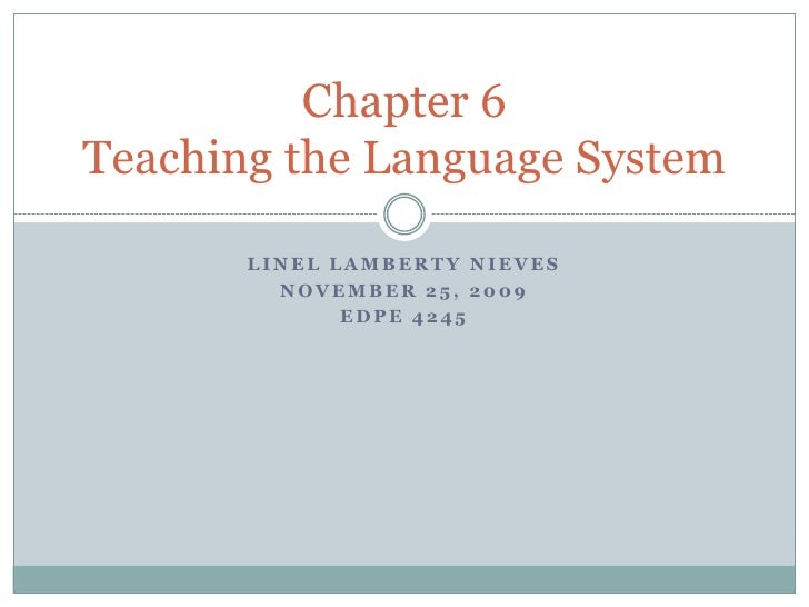Linel Lamberty nieves<br />November 25, 2009<br />Edpe 4245<br />Chapter 6Teaching the Language System<br />