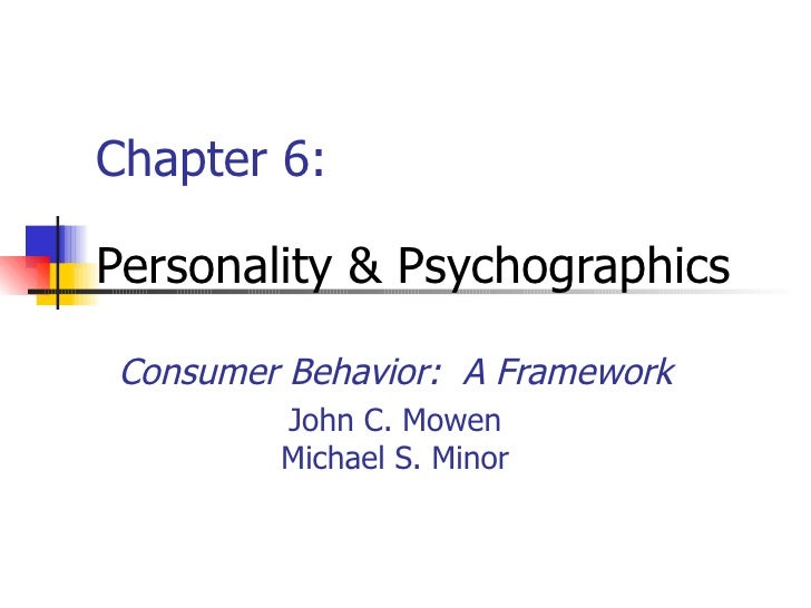 Consumer Behavior:  A Framework John C. Mowen Michael S. Minor Chapter 6: Personality & Psychographics