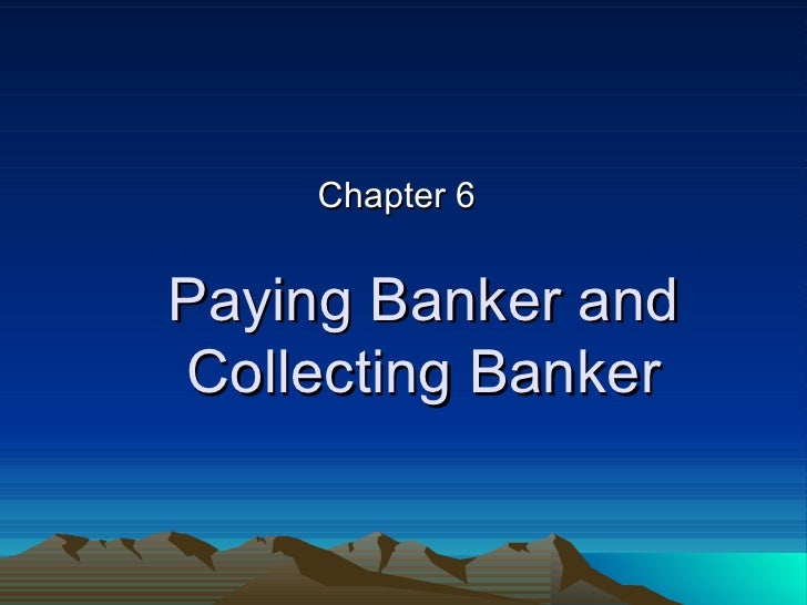 Paying Banker and Collecting Banker Chapter 6