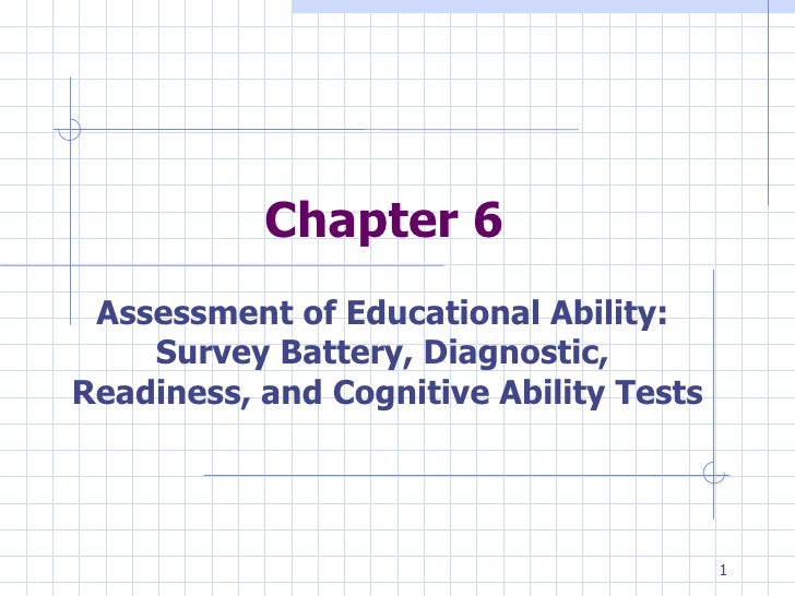 Chapter 6 Assessment of Educational Ability:  Survey Battery, Diagnostic,  Readiness, and Cognitive Ability Tests