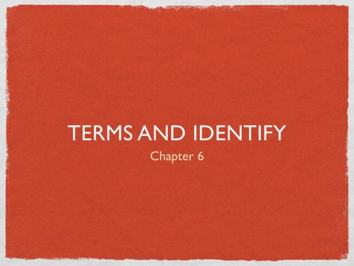 TERMS AND IDENTIFY      Chapter 6