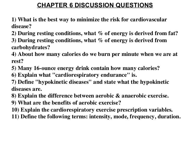 CHAPTER 6 DISCUSSION QUESTIONS 1) What is the best way to minimize the risk for cardiovascular disease? 2) During resting ...