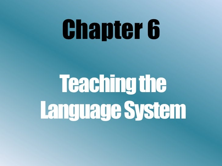 Chapter 6<br />TeachingtheLanguageSystem<br />