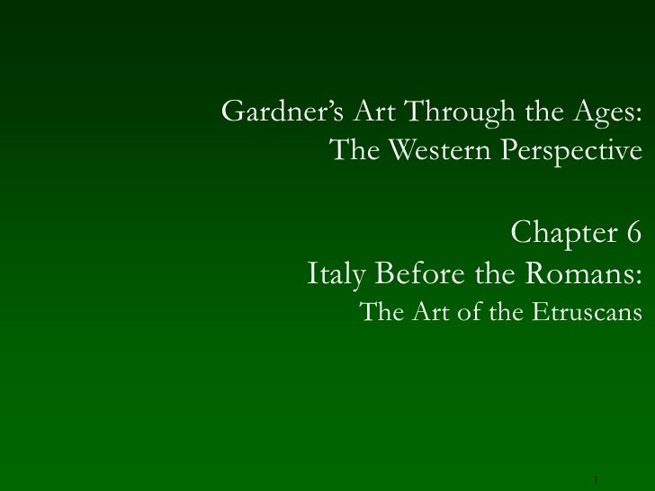 1<br />Gardner's Art Through the Ages:The Western Perspective<br />Chapter 6<br />Italy Before the Romans:<br />The Art of...