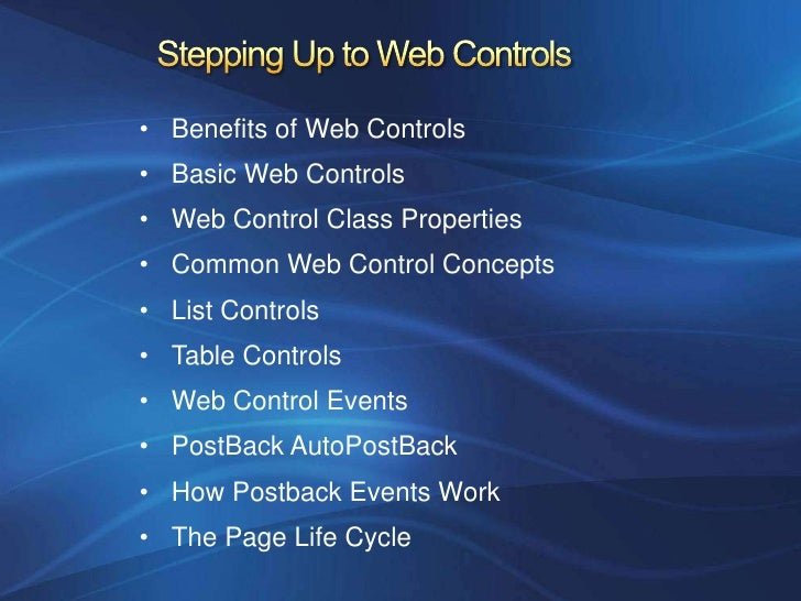 • Benefits of Web Controls• Basic Web Controls• Web Control Class Properties• Common Web Control Concepts• List Controls• ...