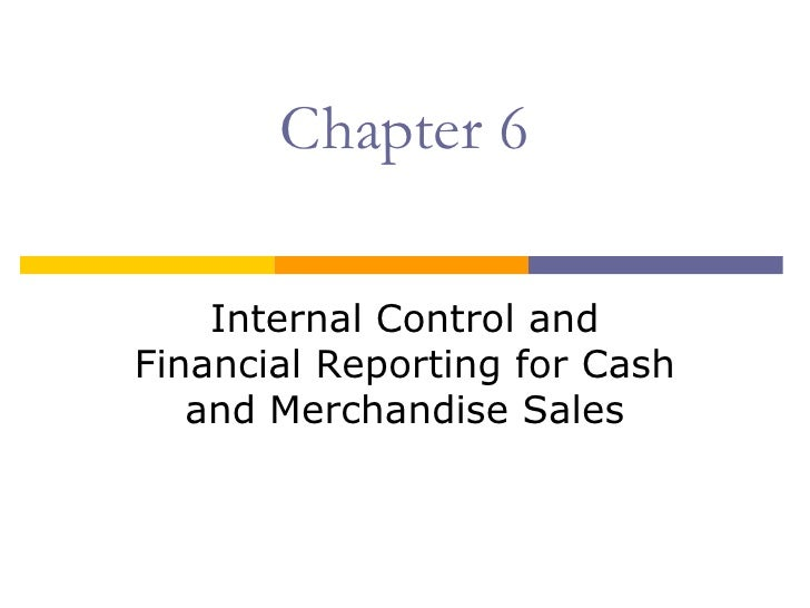 Chapter 6    Internal Control andFinancial Reporting for Cash   and Merchandise Sales