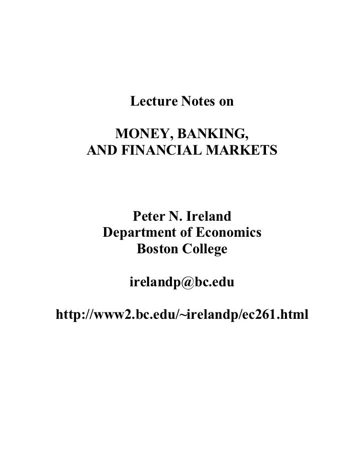 Lecture Notes on       MONEY, BANKING,    AND FINANCIAL MARKETS           Peter N. Ireland       Department of Economics  ...