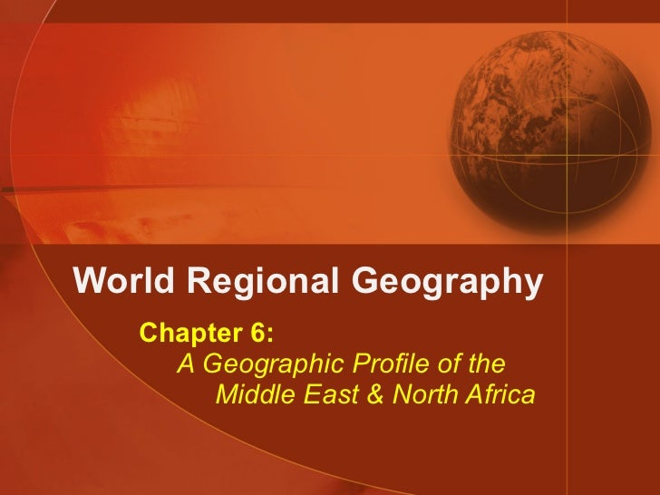 World Regional Geography Chapter 6:   A Geographic Profile of the   Middle East & North Africa