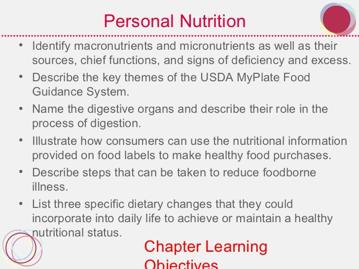 Personal Nutrition• Identify macronutrients and micronutrients as well as their  sources, chief functions, and signs of de...