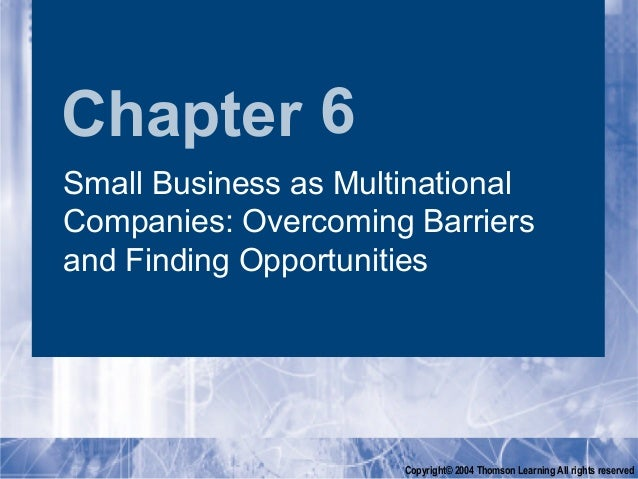 Chapter 6Small Business as MultinationalCompanies: Overcoming Barriersand Finding Opportunities                      Copyr...