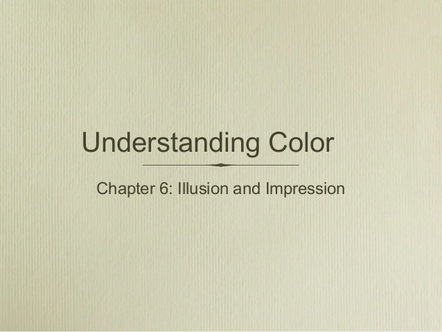 Understanding Color Chapter 6: Illusion and Impression