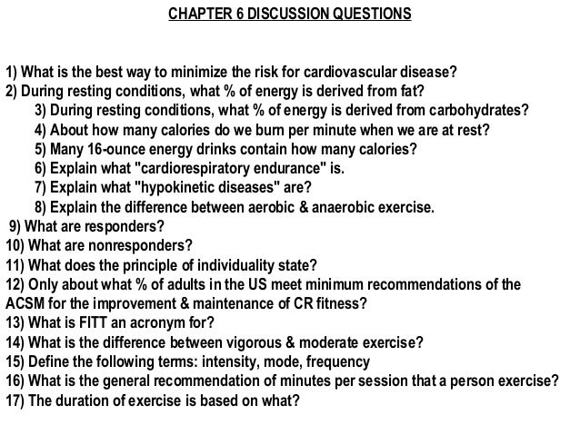 CHAPTER 6 DISCUSSION QUESTIONS1) What is the best way to minimize the risk for cardiovascular disease?2) During resting co...