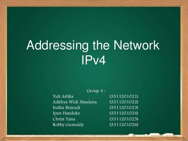 Addressing the NetworkIPv4Group 4 :Yuli Artika (3311201021)Adithya Widi Maulana (3311201022)Indita Brayudi (3311201023)Ipa...