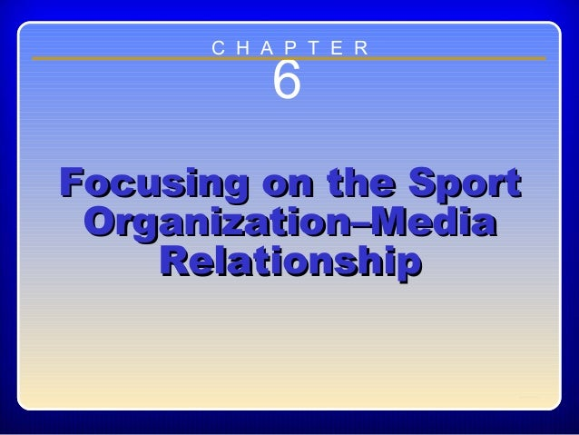 Chapter ??6Focusing on the SportFocusing on the SportOrganization–MediaOrganization–MediaRelationshipRelationshipC H A P T...
