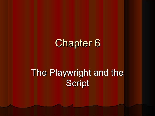 Chapter 6Chapter 6 The Playwright and theThe Playwright and the ScriptScript