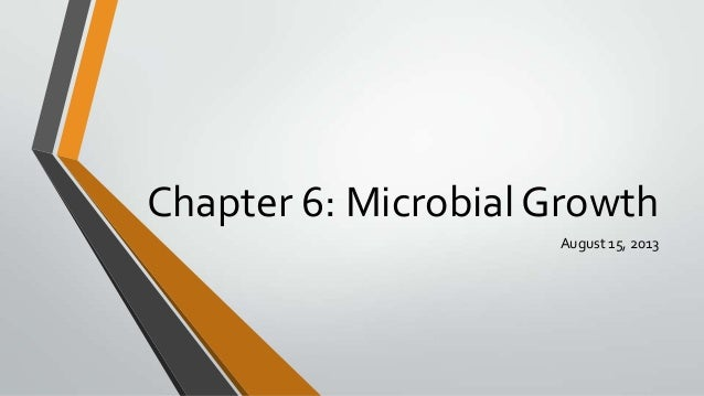 Chapter 6: Microbial Growth August 15, 2013