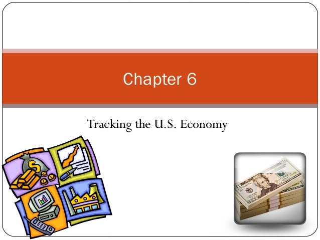 Chapter 6 Tracking the U.S. Economy