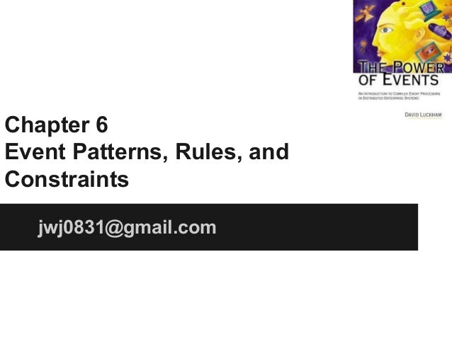 Chapter 6 Event Patterns, Rules, and Constraints jwj0831@gmail.com