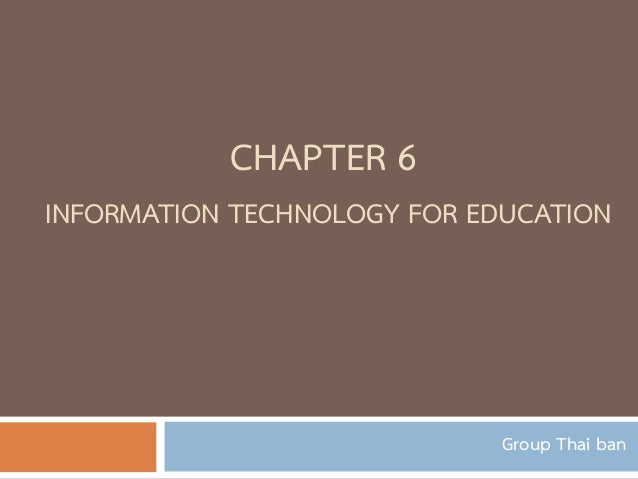 CHAPTER 6 INFORMATION TECHNOLOGY FOR EDUCATION  Group Thai ban