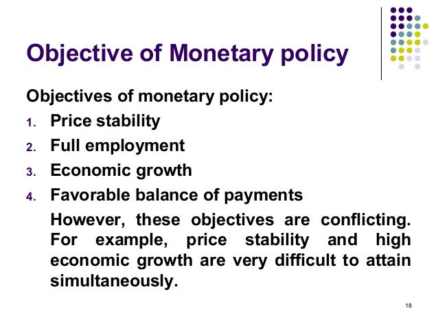 objectives of monetary policy These are the general objectives which every central bank of a nation tries to attain by employing certain tools (instruments) of a monetary policy in india, the rbi has always aimed at the controlled expansion of bank credit and money supply, with special attention to the seasonal needs of a credit.