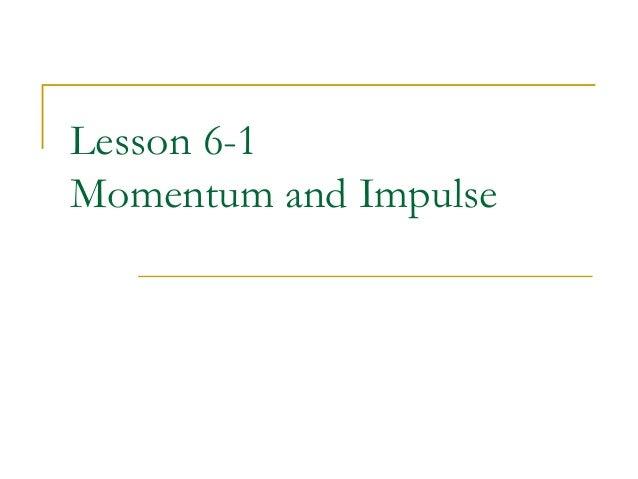 Lesson 6-1  Momentum and Impulse