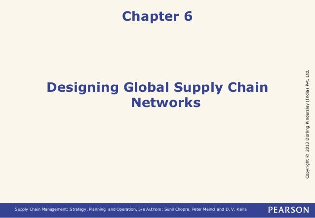Copyright © 2013 Dorling Kindersley (India) Pvt. Ltd.  Chapter 6  Designing Global Supply Chain  Networks  Supply Chain Ma...