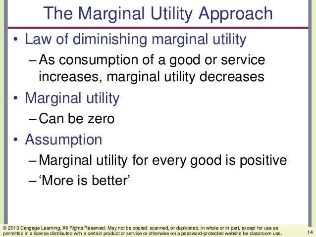 The Marginal Utility Approach • Law of diminishing marginal utility –As consumption of a good or service increases, margin...