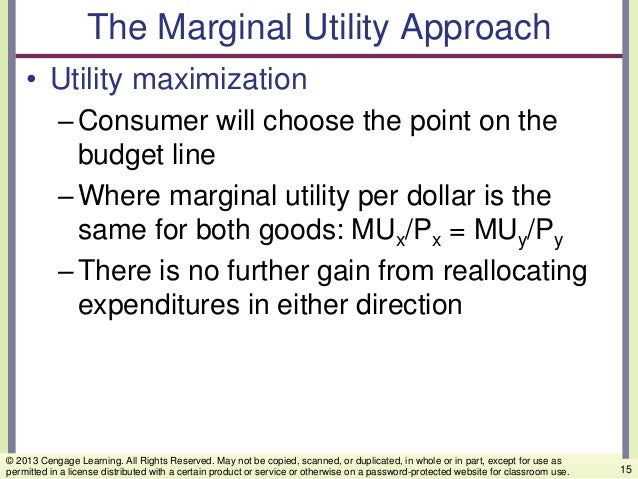 The Marginal Utility Approach • Utility maximization –Consumer will choose the point on the budget line –Where marginal ut...