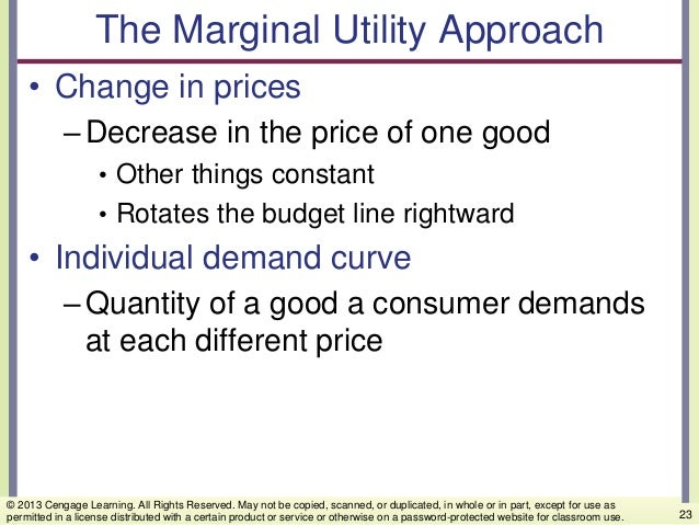 The Marginal Utility Approach • Change in prices –Decrease in the price of one good • Other things constant • Rotates the ...