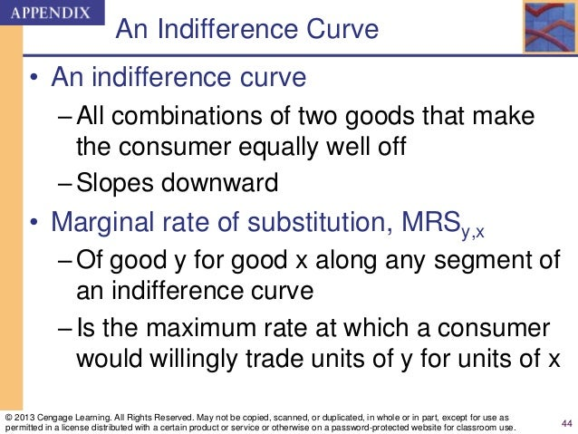 An Indifference Curve • An indifference curve –All combinations of two goods that make the consumer equally well off –Slop...