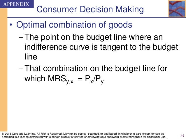 Consumer Decision Making • Optimal combination of goods –The point on the budget line where an indifference curve is tange...